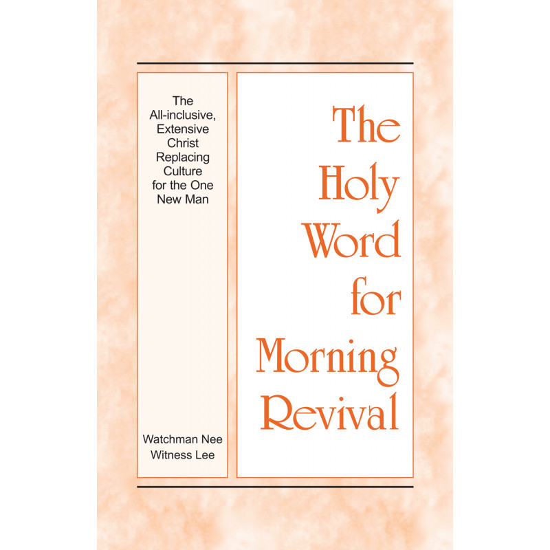 The-holy-word-for-morning-revival-the-all-inclusive-extensive-christ-replacing-culture-for-the-one-new-man