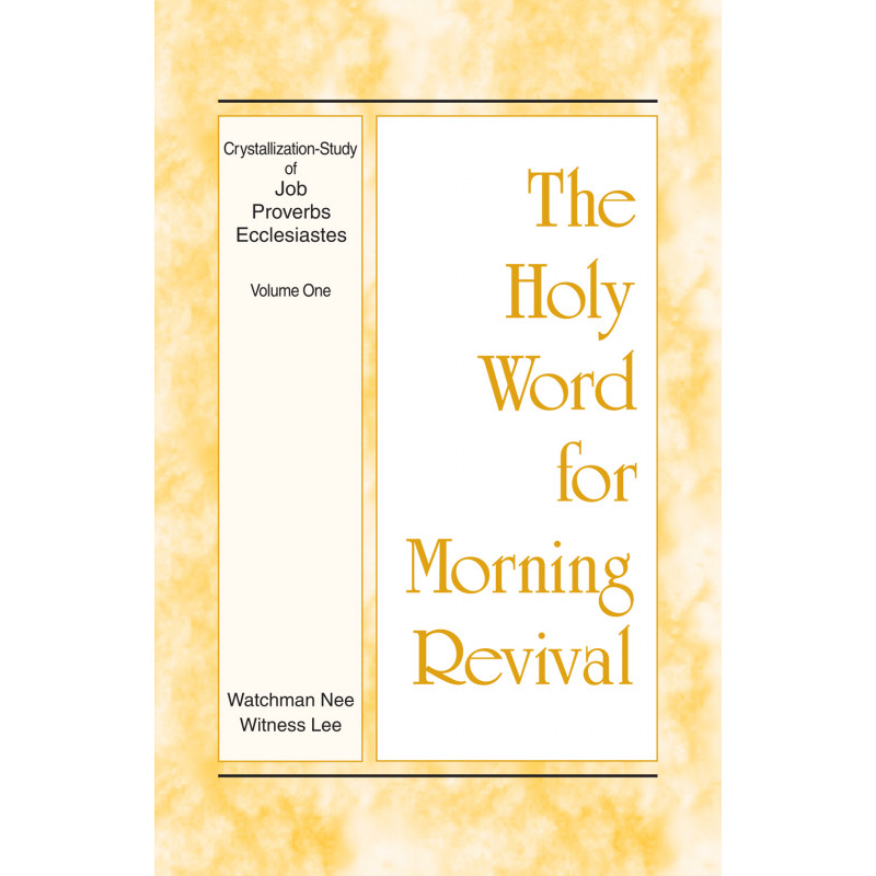 The-Holy-Word-For-Morning-Revival-Crystallization-Study-of-Job-Proverbs-and-Ecclesiastes-Volume-One